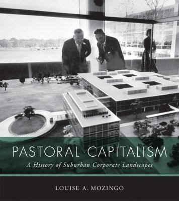 Pastoral Capitalism: A History of Suburban Corporate Landscapes 9780262015431