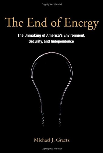 The End of Energy: The Unmaking of America's Environment, Security, and Independence 9780262015677