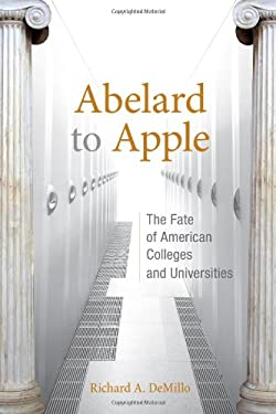 Abelard to Apple: The Fate of American Colleges and Universities 9780262015806