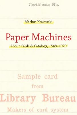 Paper Machines: About Cards & Catalogs, 1548-1929 9780262015899