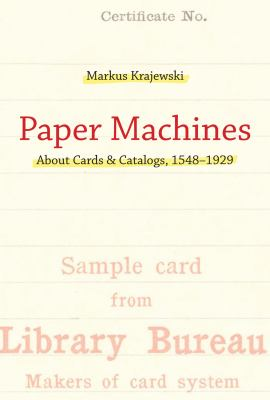 Paper Machines: About Cards & Catalogs, 1548-1929