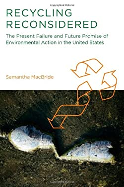 Recycling Reconsidered: The Present Failure and Future Promise of Environmental Action in the United States 9780262016001