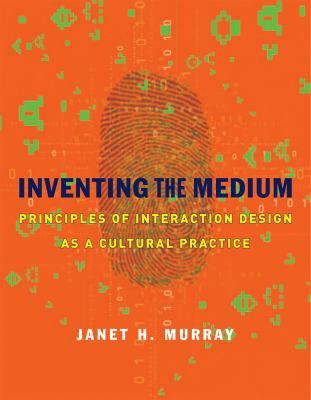 Inventing the Medium: Principles of Interaction Design as a Cultural Practice 9780262016148