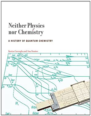 Neither Physics Nor Chemistry: A History of Quantum Chemistry 9780262016186