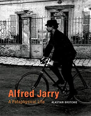 Alfred Jarry: A Pataphysical Life 9780262016193