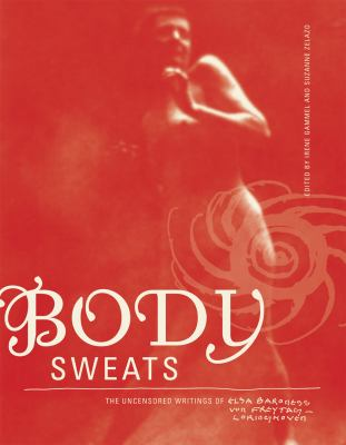 Body Sweats: The Uncensored Writings of Elsa Von Freytag-Loringhoven 9780262016223