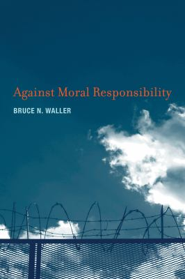 Against Moral Responsibility 9780262016599