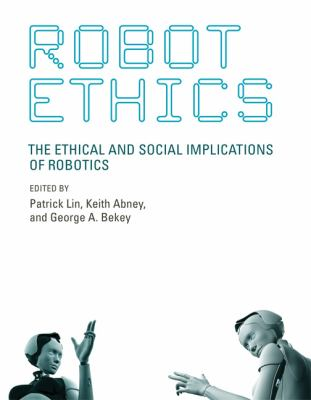 Robot Ethics: The Ethical and Social Implications of Robotics 9780262016667