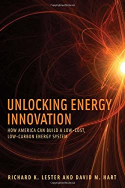 Unlocking Energy Innovation: How America Can Build a Low-Cost, Low-Carbon Energy System 9780262016773