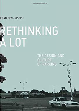 Rethinking a Lot: The Design and Culture of Parking 9780262017336