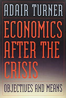 Economics After the Crisis: Objectives and Means 9780262017442