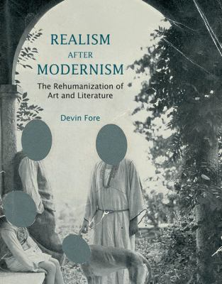 Realism After Modernism: The Rehumanization of Art and Literature 9780262017718