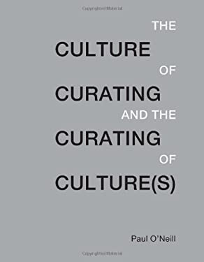 The Culture of Curating and the Curating of Culture(s) 9780262017725