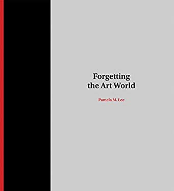 Forgetting the Art World 9780262017732