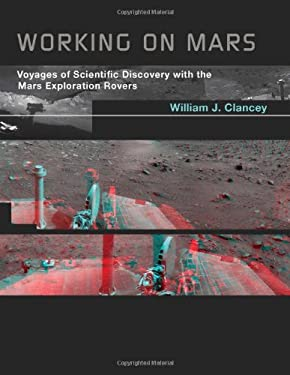 Working on Mars: Voyages of Scientific Discovery with the Mars Exploration Rovers 9780262017756
