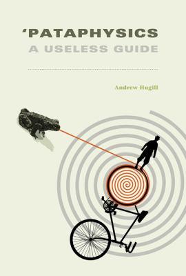 'Pataphysics: A Useless Guide