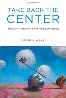 Take Back the Center: Progressive Taxation for a New Progressive Agenda 9780262017886