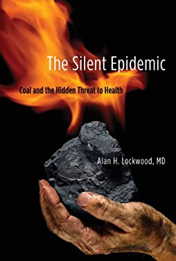 The Silent Epidemic: Coal and the Hidden Threat to Health 9780262017893