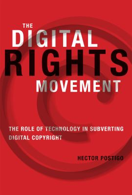 The Digital Rights Movement: The Role of Technology in Subverting Digital Copyright 9780262017954
