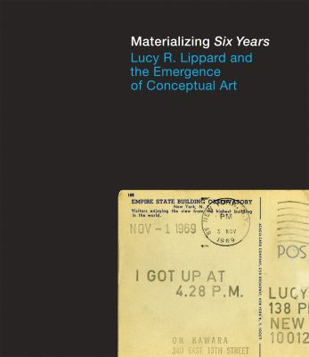 "Materializing ""Six Years"": Lucy R. Lippard and the Emergence of Conceptual Art"