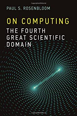 On Computing: The Fourth Great Scientific Domain 9780262018326