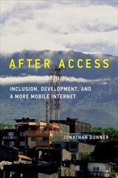 After Access: Inclusion, Development, and a More Mobile Internet (The Information Society Series) 24323914