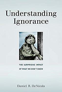 Understanding Ignorance: The Surprising Impact of What We Don't Know (MIT Press)