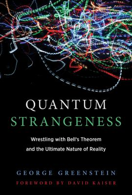 Quantum Strangeness: Wrestling with Bell's Theorem and the Ultimate Nature of Reality (The MIT Press)