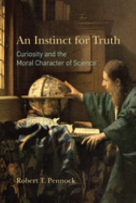 An Instinct for Truth: Curiosity and the Moral Character of Science (The MIT Press)