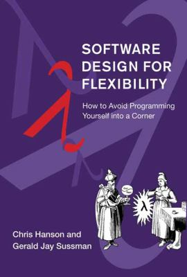 Software Design for Flexibility: How to Avoid Programming Yourself into a Corner