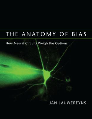 The Anatomy of Bias: How Neural Circuits Weigh the Options 9780262516594