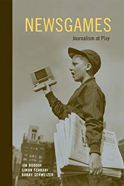Newsgames: Journalism at Play 9780262518079