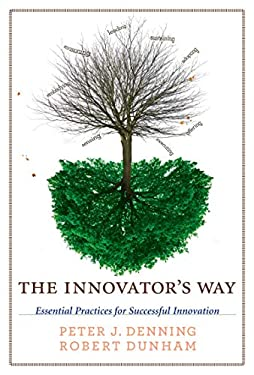 The Innovator's Way: Essential Practices for Successful Innovation 9780262518123