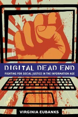 Digital Dead End: Fighting for Social Justice in the Information Age 9780262518130