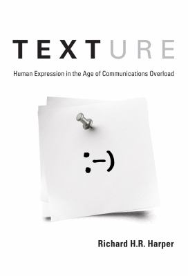 Texture: Human Expression in the Age of Communications Overload 9780262518147