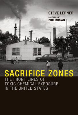 Sacrifice Zones: The Front Lines of Toxic Chemical Exposure in the United States 9780262518178