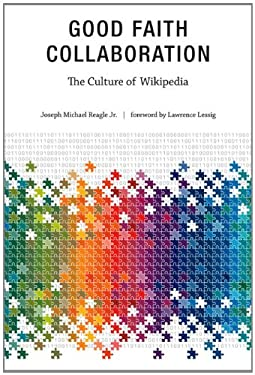 Good Faith Collaboration: The Culture of Wikipedia 9780262518208