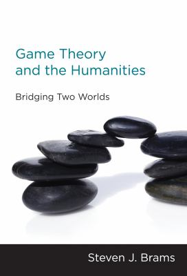 Game Theory and the Humanities: Bridging Two Worlds 9780262518253