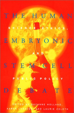 The Human Embryonic Stem Cell Debate: Science, Ethics, and Public Policy 9780262582087