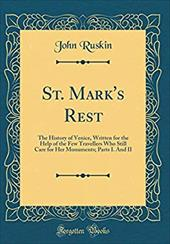 St. Mark's Rest: The History of Venice, Written for the Help of the Few Travellers Who Still Care for Her Monuments; Parts I. and 27023875