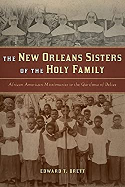 The New Orleans Sisters of the Holy Family: African American Missionaries to the Garifuna of Belize 9780268022303