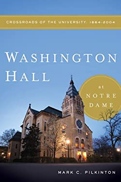 Washington Hall at Notre Dame: Crossroads of the University, 1864-2004 9780268038953