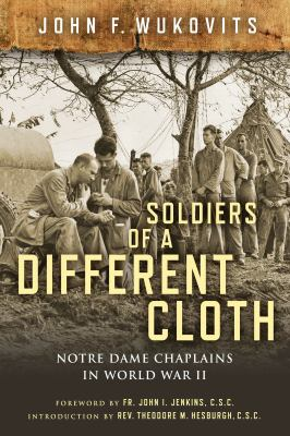 Soldiers of a Different Cloth: Notre Dame Chaplains in World War II