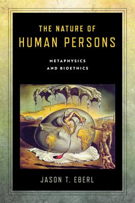 The Nature of Human Persons: Metaphysics and Bioethics (Notre Dame Studies in Medical Ethics and Bioethics)