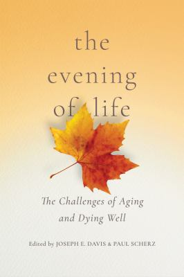 The Evening of Life: The Challenges of Aging and Dying Well
