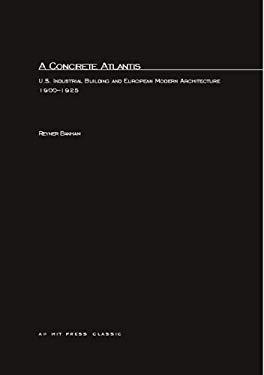 A Concrete Atlantis: U.S. Industrial Building and European Modern Architecture 9780262521246