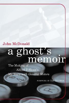 A Ghost's Memoir: The Making of Alfred P. Sloan's My Years with General Motors 9780262632850
