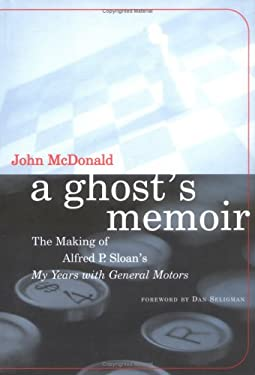A Ghost's Memoir: The Making of Alfred P. Sloan's My Years with General Motors 9780262134101