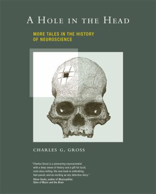 A Hole in the Head: More Tales in the History of Neuroscience 9780262013383