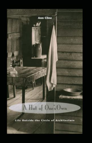 A Hut of One's Own: Life Outside the Circle of Architecture 9780262531504